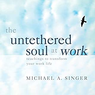 The Untethered Soul at Work     Teachings to Transform Your Work Life              By:                                                                                                                                 Michael A. Singer                               Narrated by:                                                                                                                                 Michael A. Singer                      Length: 2 hrs and 17 mins     20 ratings     Overall 4.8