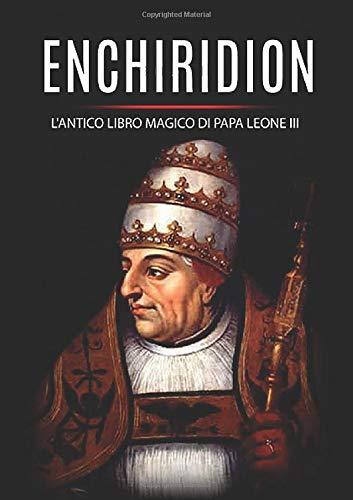 Enchiridion: l'antico libro magico di Papa Leone III