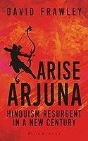 Arise Arjuna: Hinduism Resurgent in a New Century