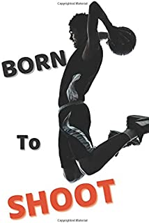 BORN to SHOOT: Basketball Notebook Blank Lined Journal Notebook - with a Watermark Dunk Design on Each Page - Writing down...