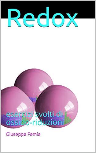 Redox: esercizi svolti di ossido-riduzioni (Stechiometria Vol. 4)