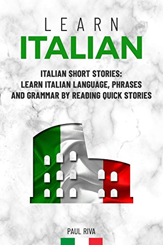 Learn Italian: Italian Short Stories: Learn Italian Language, phrases and grammar by reading quick stories (for Intermediate and Beginners)