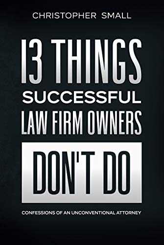 13 Things Successful Law Firm Owners Don't Do: Confessions of an Unconventional Attorney (English Edition)