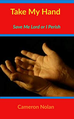 TAKE MY HAND: Save Me Lord Or I Perish (Faith Building Book Series 3)