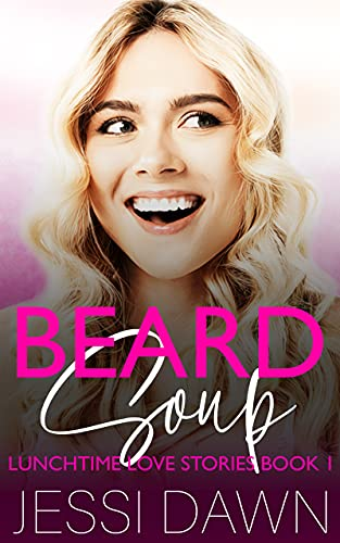 Beard Soup: A Family Friends Romantic Comedy (Lunchtime Love Stories Book 1) by [Jessi Dawn, Ann Attwood]
