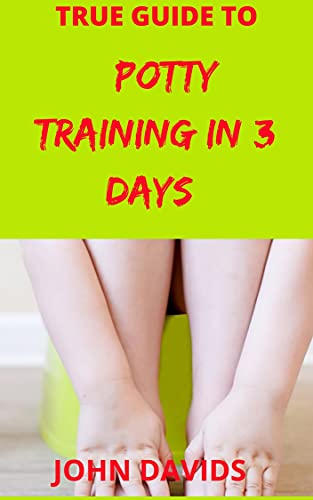 True guide to potty training in 3 days (English Edition)