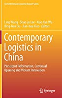 Contemporary Logistics in China: Persistent Reformation, Continual Opening and Vibrant Innovation (Current Chinese Economic Report Series)