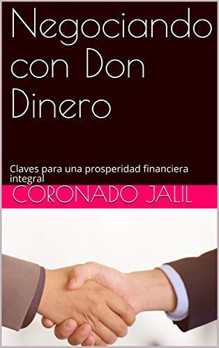 Negociando con Don Dinero: Claves para una prosperidad financiera integral