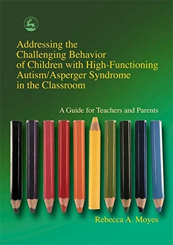 Addressing the Challenging Behavior of Children with High-Functioning Autism/Asperger Syndrome in th