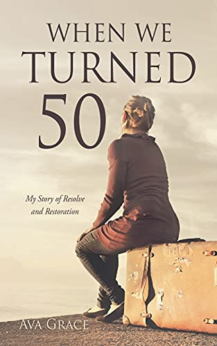 When We Turned 50: My Story of Resolve and Restoration