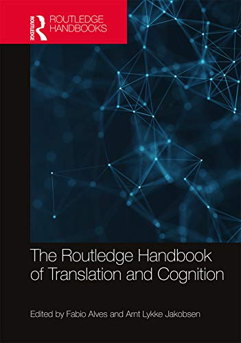 The Routledge Handbook of Translation and Cognition (Routledge Handbooks in...