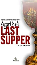 Agatha's Last Supper: A dark comedy in two acts