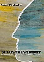Selbstbestimmt: Gedanken ueber unser Selbstverstaendnis