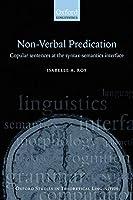 Non-Verbal Predication: Copular Sentences at the Syntax-Semantics Interface (Oxford Studies in Theoretical Linguistics)