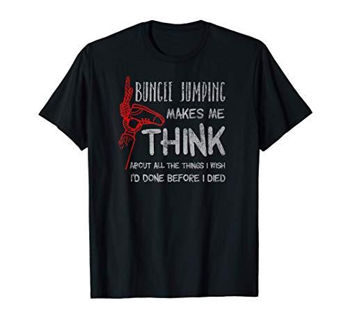 Hacer puenting cerca de mí me hace pensar en todas las cosas Camiseta