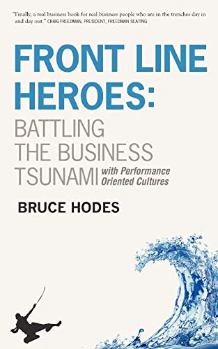 Book: Front Line Heroes - Battling the Business Tsunami by Developing High Performance Organizations by Bruce Hodes