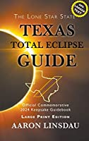 Texas Total Eclipse Guide (LARGE PRINT): Official Commemorative 2024 Keepsake Guidebook (2024 Total Eclipse State Guide)