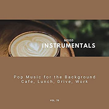 Mood Instrumentals: Pop Music For The Background - Cafe, Lunch, Drive, Work, Vol. 70