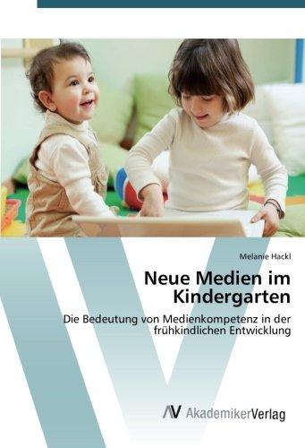 Neue Medien im Kindergarten: Die Bedeutung von Medienkompetenz in der frühkindlichen Entwicklung
