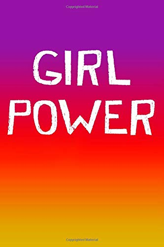 GIRL POWER: A Spirited Female Journal For Confident And Brave Girls And Women (100 LINED Blank Pages, Soft Cover) (Medium 6