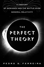 The Perfect Theory: A Century of Geniuses and the Battle over General Relativity by Prof. Pedro G. Ferreira (2014-02-04)