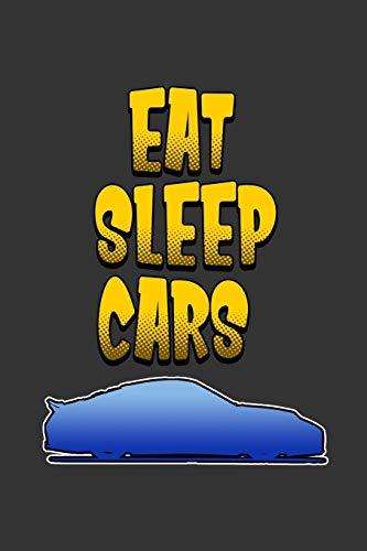 Eat Sleep Cars: Notebook | Dotgrid Journal | Writing Diary Book | Planer | eat Sleep Cars, Sportscar, Racing, tuning, Street race, Turbo, Boost - Car ... for car lovers, 120 Pages Size 6x9