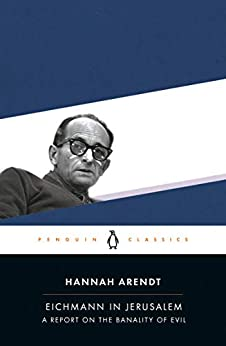 Eichmann in Jerusalem: A Report on the Banality of Evil by [Hannah Arendt, Amos Elon]
