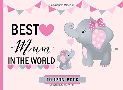 Best Mum In The World Coupon Book: 30 Pre-filled & 10 Blank Coupons, Card Alternative For Mother's Day / Birthday, Thank You Appreciation Gift Idea