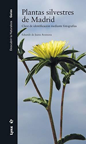 Plantas silvestres de Madrid: Clave de identificación mediante fotografías (Descubrir la naturaleza. Guías)