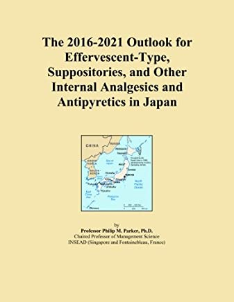 The 2016-2021 Outlook for Effervescent-Type, Suppositories, and Other Internal Analgesics and Antipyretics in Japan