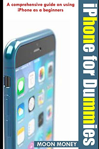 iPhone For Dummies: A comprehensive guide on using iPhone as a beginner