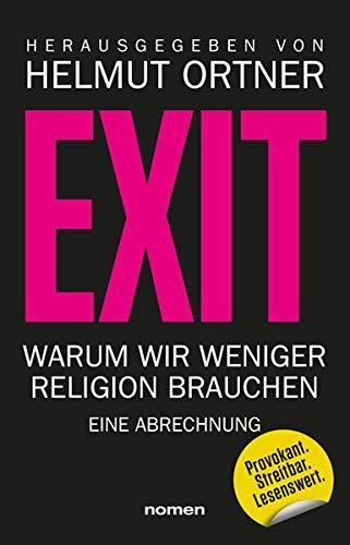 EXIT: Warum wir weniger Religion brauchen - Eine Abrechnung