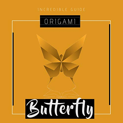 Origami Butterfly Incredible Guide (English Edition)