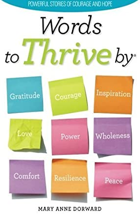 Words to Thrive By: Powerful Stories of Courage and Hope by Mary Anne Dorward (2011-12-09)