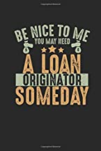 Be Nice To Me You May Need A Loan Originator Someday: Funny Blank Lined Journal Notebook, 120 Pages, Soft Matte Cover, 6 x 9