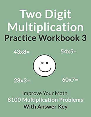 Two Digit Multiplication Practice Workbook 3: Improve Your Math With 8100 Multiplication Problems On 100 Worksheets, With Answer Key by Independently published