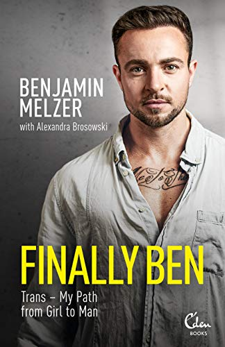 Finally Ben: Trans – My Path from Girl to Man (English Edition)