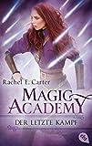 Magic Academy - Der letzte Kampf (Die Magic Academy-Reihe, Band 4) - Rachel E. Carter