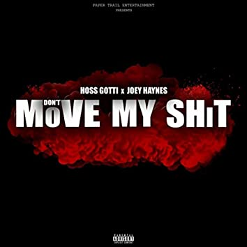 Don't Move My Shit (feat. Hoss Gotti)