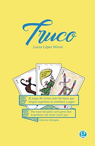 Truco: El juego de cartas más hermoso que ningún argentino te enseñará a jugar (Spanish Edition)