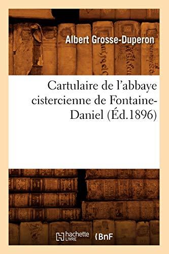 Cartulaire de l'abbaye cistercienne de Fontaine-Daniel (Éd.1896)