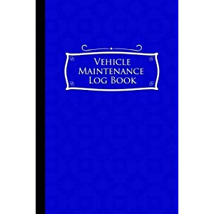 """Vehicle Maintenance Log Book: Repairs And Maintenance Record Book for Cars, Trucks, Motorcycles and Other Vehicles with Parts List and Mileage Log, Blue Cover, 6"""" x 9"""" (Vehicle Maintenance Logs)"""