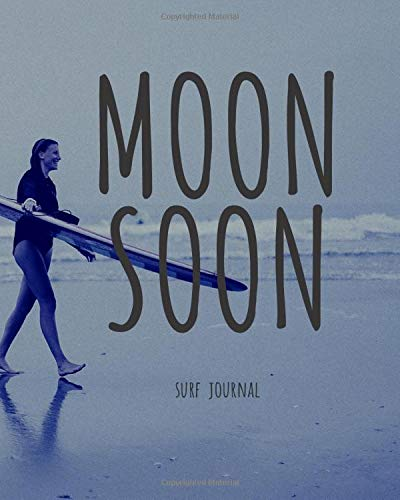 MoonSoon Surf Journal: Daily Tracking Surf Sessions Journal, Blank and Lined Pages, Perfect To Track Your Surfing Progress, Memory Journal, (100 Pages)