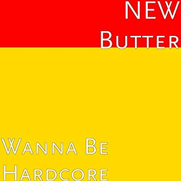 Wanna Be Hardcore