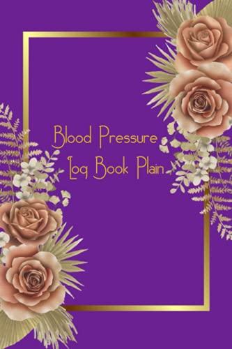 Blood Pressure Log Book Plain: Daily blood pressure log book. Blood sugar/calendar log book/monitor