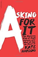 Asking for It: The Alarming Rise of Rape Culture--and What We Can Do about It by Kate Harding(2015-08-25)