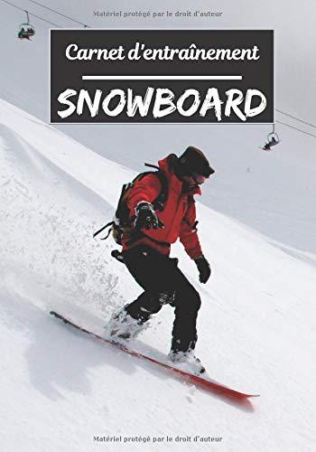 Carnet d'entraînement Snowboard: Planifiez vos entraînements en avance | Exercice, commentaire et objectif pour chaque session d'entraînement | Passionnée de sport : Snowboard |