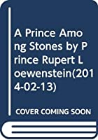 A Prince Among Stones by Prince Rupert Loewenstein(2014-02-13)