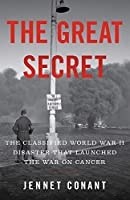 The Great Secret: The Classified World War II Disaster That Launched the War on Cancer