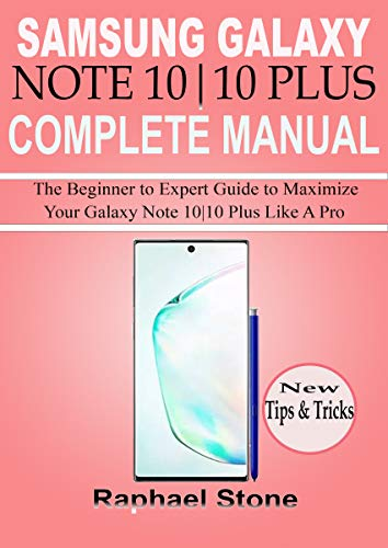 SAMSUNG GALAXY NOTE 10|10 PLUS COMPLETE MANUAL: The Beginner to Expert Guide to Maximize Your Galaxy Note 10|10 Plus Like a Pro (English Edition)